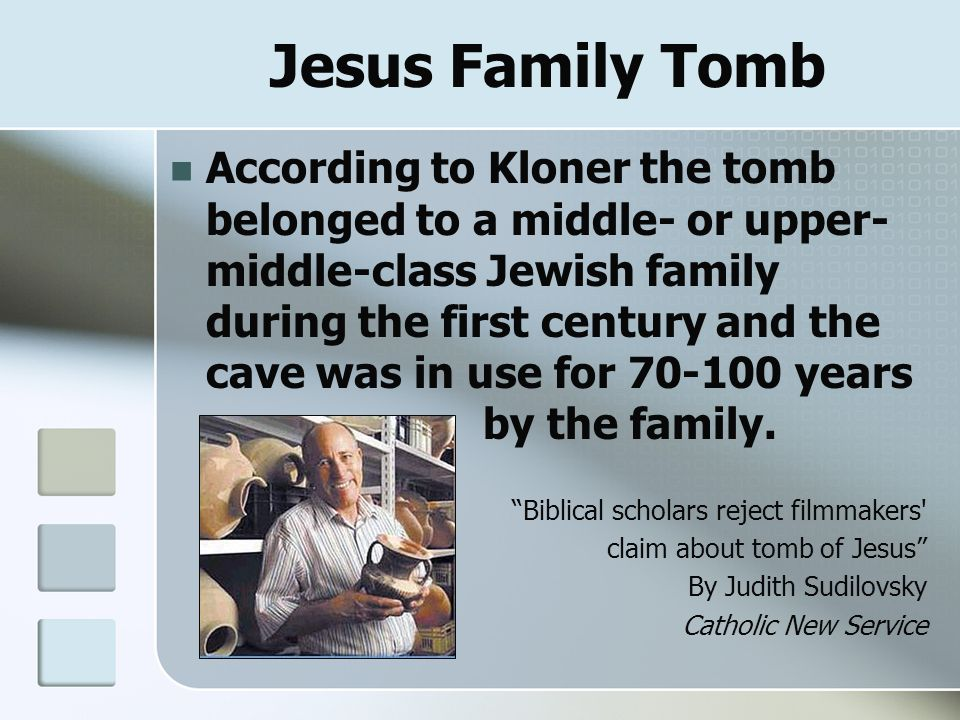 Jesus Family Tomb According to Kloner the tomb belonged to a middle- or upper- middle-class Jewish family during the first century and the cave was in