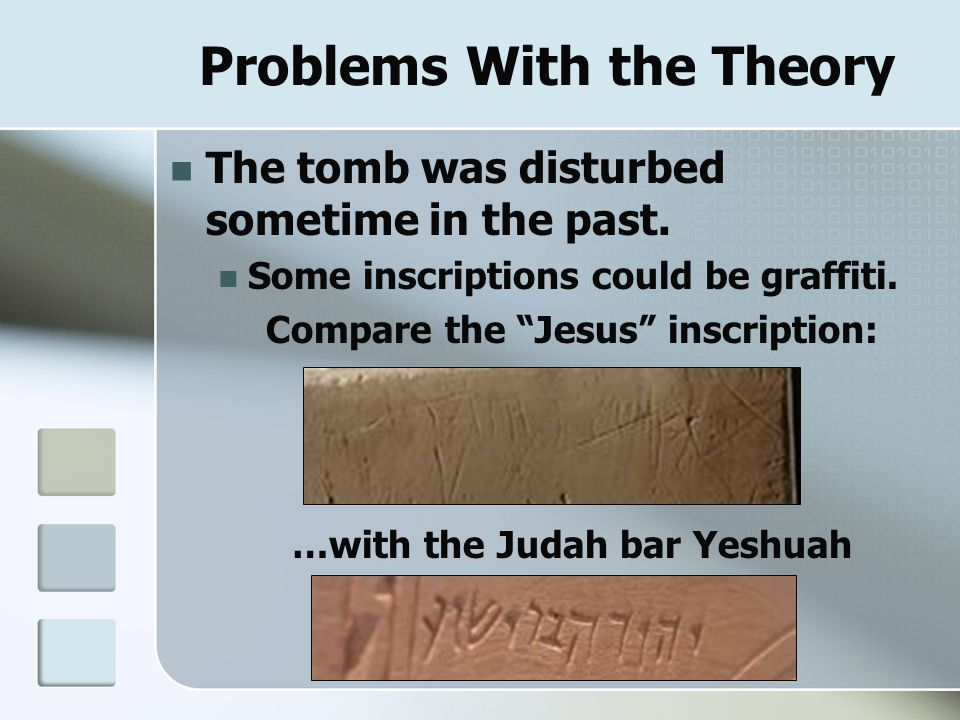 "Problems With the Theory The tomb was disturbed sometime in the past. Some inscriptions could be graffiti. Compare the ""Jesus"" inscription: …with the"