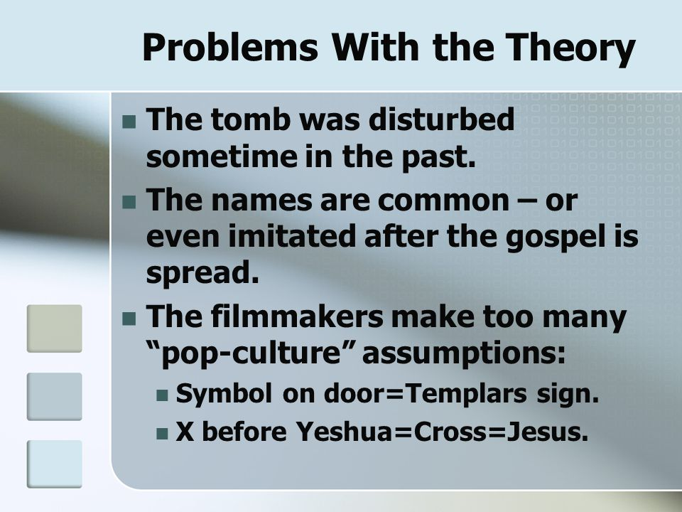 Problems With the Theory The tomb was disturbed sometime in the past. The names are common – or even imitated after the gospel is spread. The filmmake