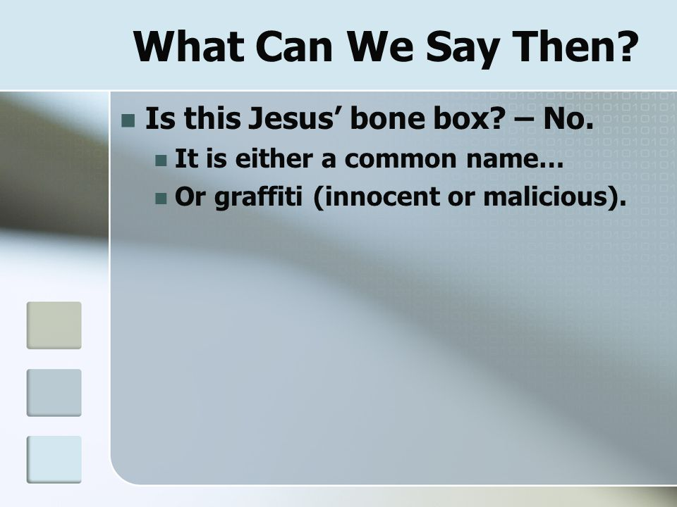 What Can We Say Then? Is this Jesus' bone box? – No. It is either a common name… Or graffiti (innocent or malicious).