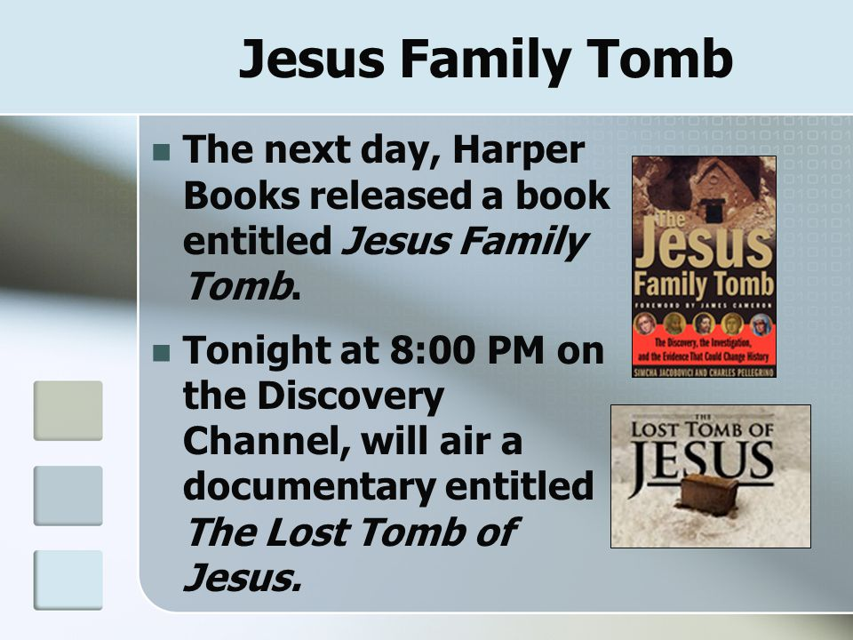 Jesus Family Tomb The next day, Harper Books released a book entitled Jesus Family Tomb. Tonight at 8:00 PM on the Discovery Channel, will air a docum