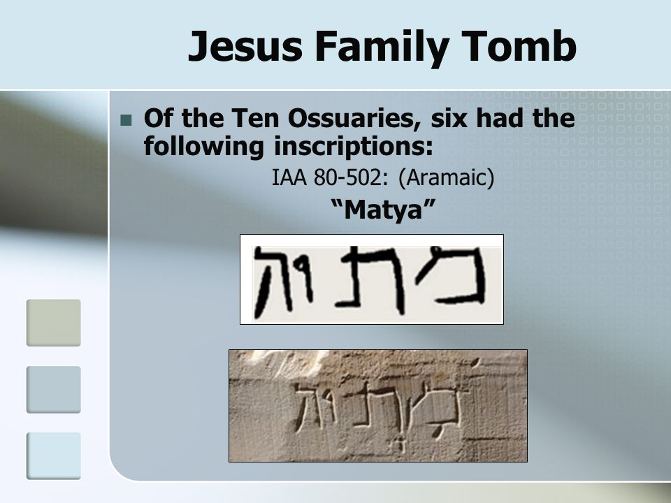 "Jesus Family Tomb Of the Ten Ossuaries, six had the following inscriptions: IAA 80-502: (Aramaic) ""Matya"""
