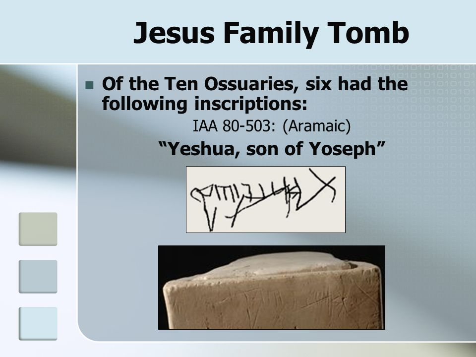 "Jesus Family Tomb Of the Ten Ossuaries, six had the following inscriptions: IAA 80-503: (Aramaic) ""Yeshua, son of Yoseph"""