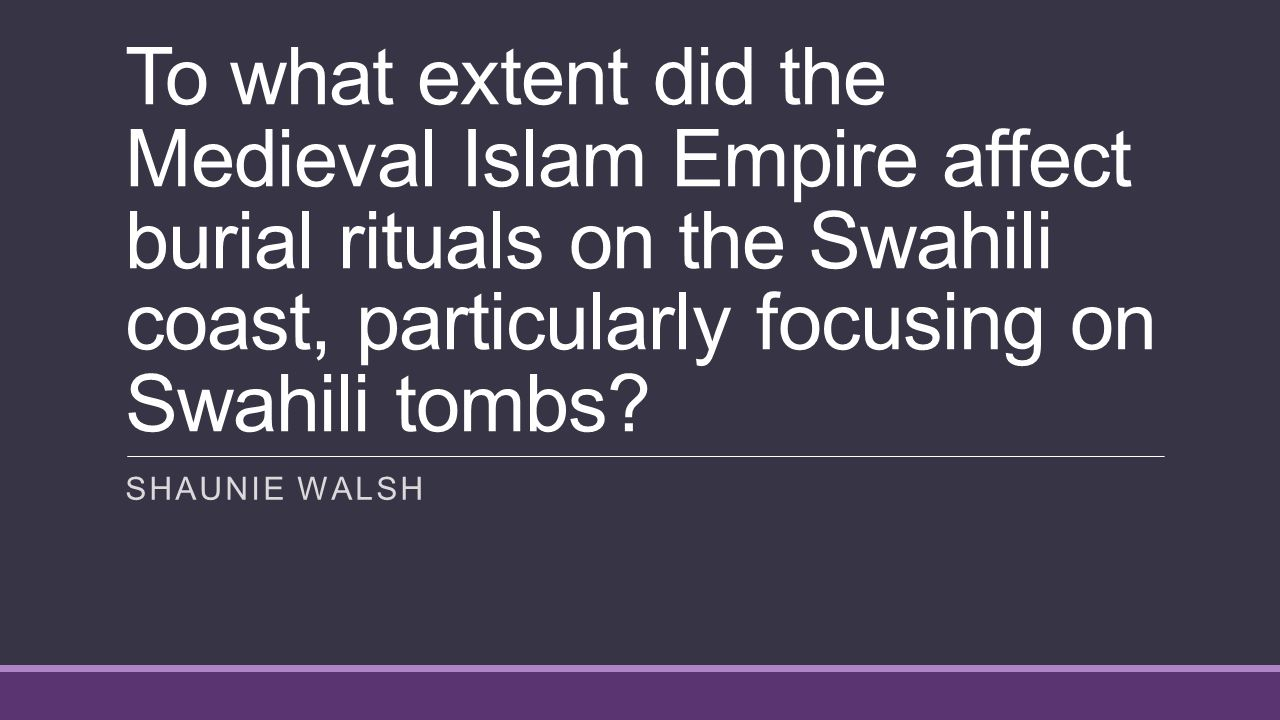 To what extent did the Medieval Islam Empire affect burial rituals on the Swahili coast, particularly focusing on Swahili tombs.