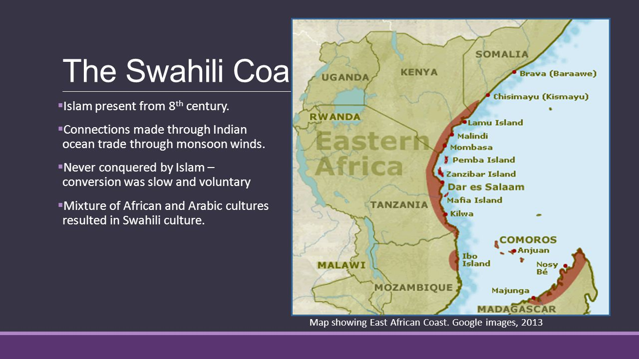 The Swahili Coast  Islam present from 8 th century.