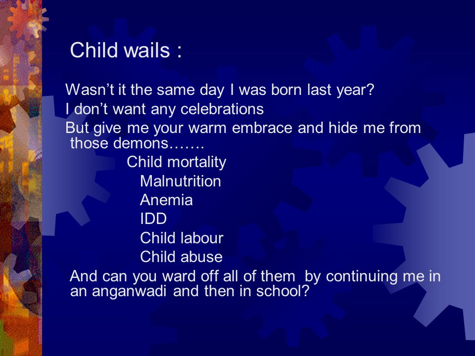 Child wails : Wasn't it the same day I was born last year.