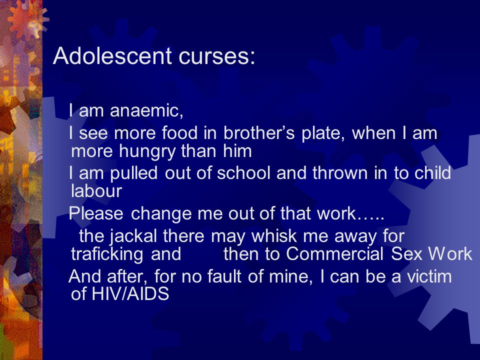 Adolescent curses: I am anaemic, I see more food in brother's plate, when I am more hungry than him I am pulled out of school and thrown in to child l