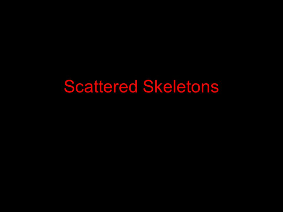 Scattered Skeletons