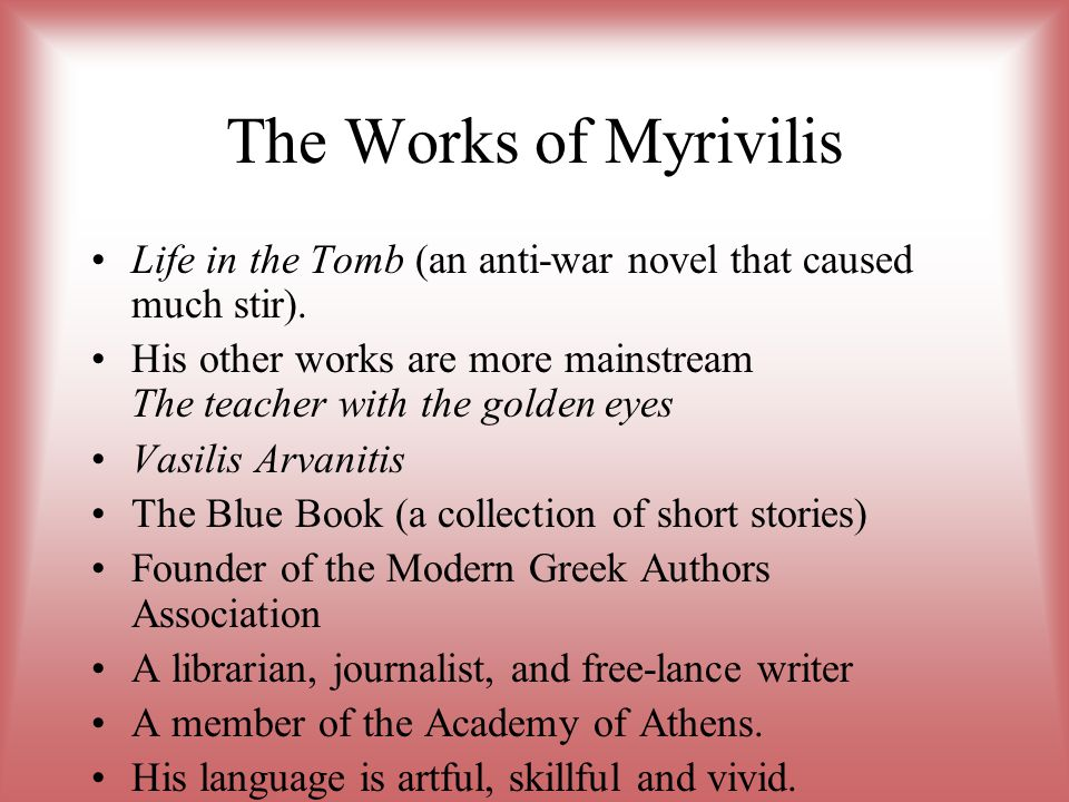 The Works of Myrivilis Life in the Tomb (an anti-war novel that caused much stir).