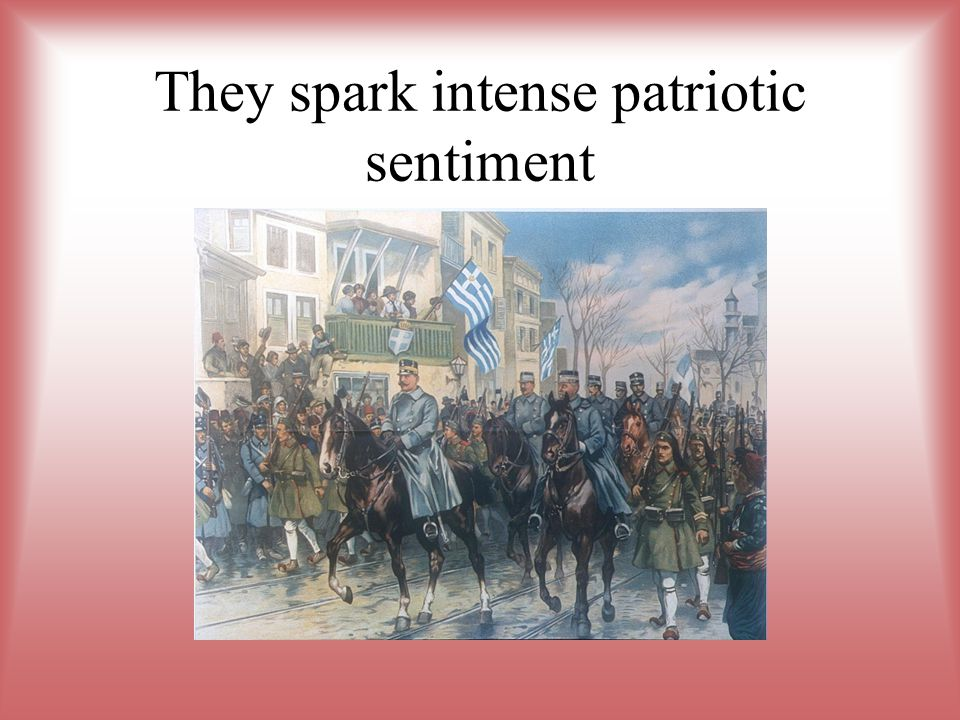 They spark intense patriotic sentiment