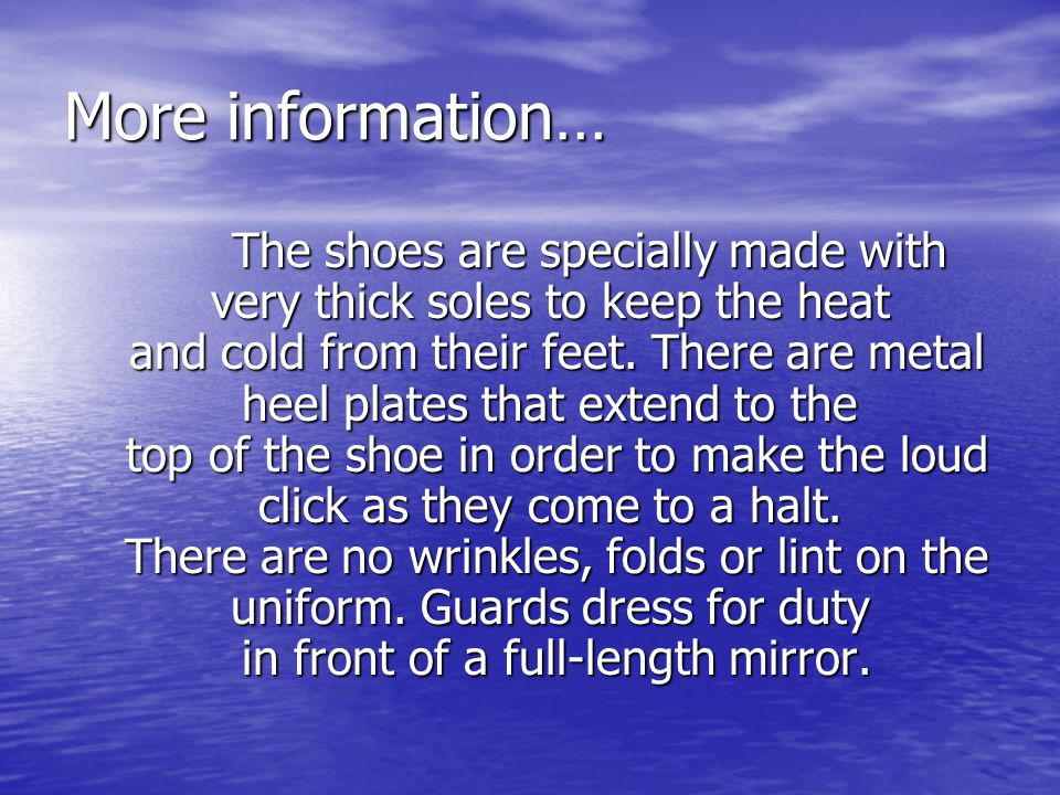 More information… The shoes are specially made with very thick soles to keep the heat and cold from their feet. There are metal heel plates that exten