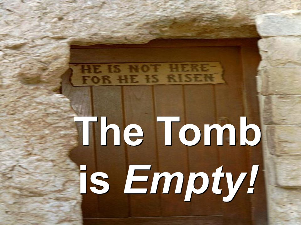 t h e t o m b i s e m p t y The Tomb is Empty.Because the tomb is empty, God's power can...