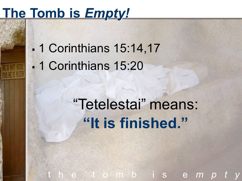 t h e t o m b i s e m p t y The Tomb is Empty.Four Pictures: 1.