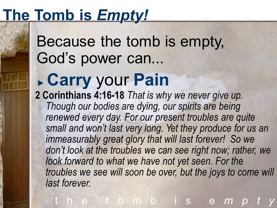 t h e t o m b i s e m p t y The Tomb is Empty. Because the tomb is empty, God's power can...