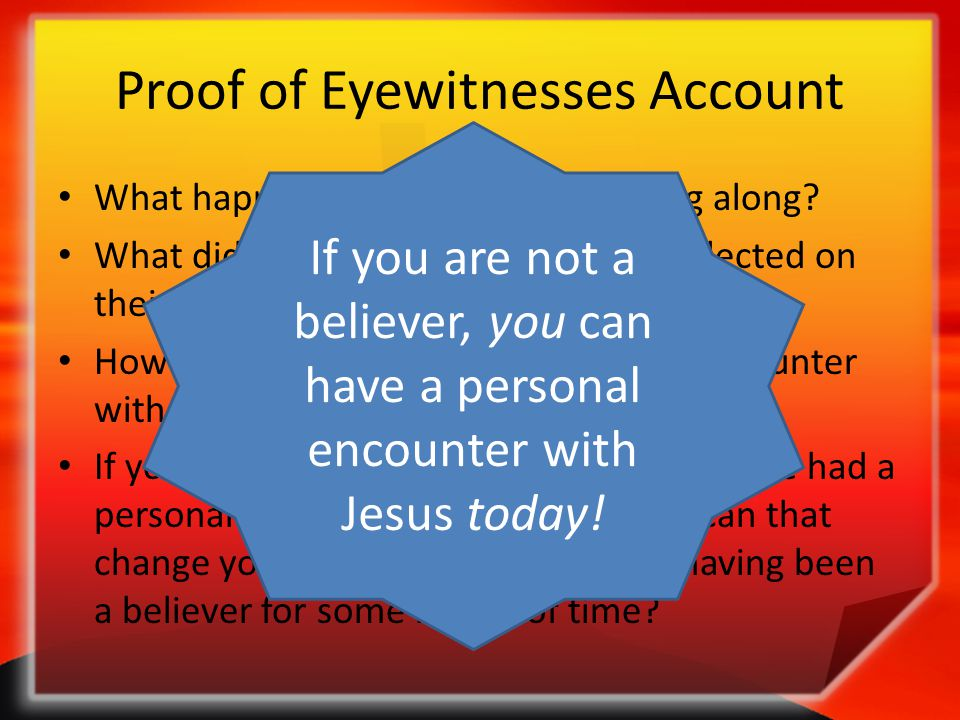 Proof of Eyewitnesses Account What happened as they were walking along? What did the men recall after they reflected on their conversation with Jesus?