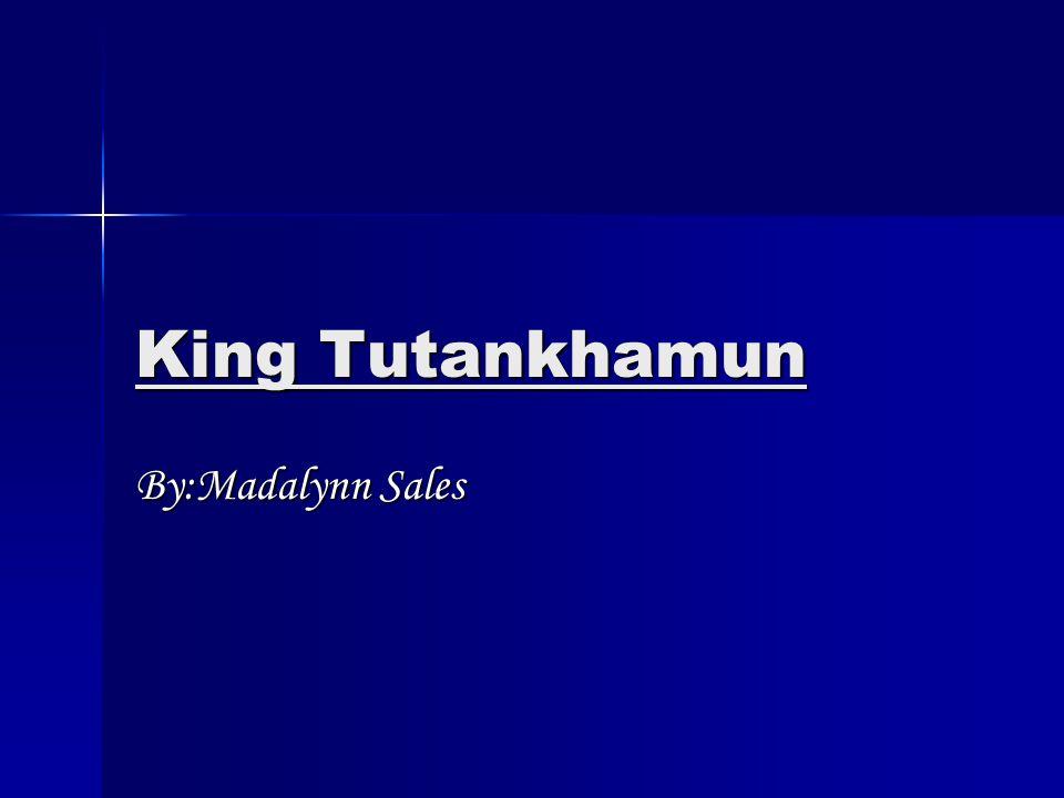 King Tutankhamun By:Madalynn Sales