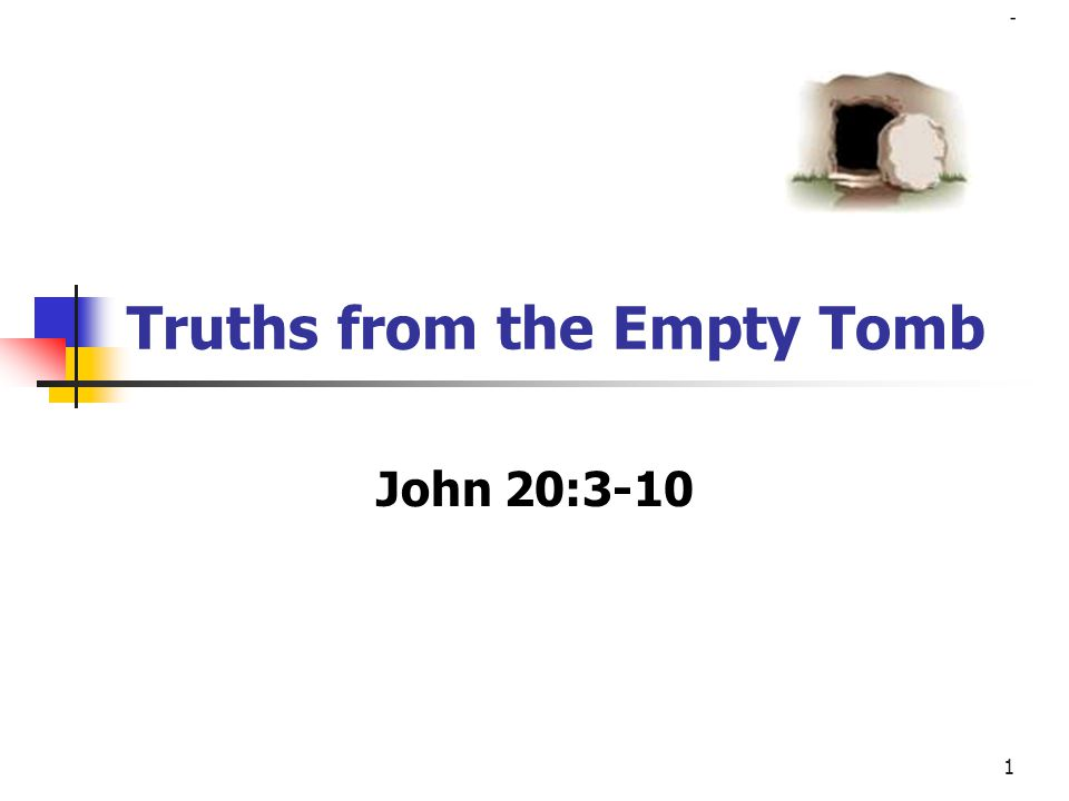 1 Truths from the Empty Tomb John 20:3-10