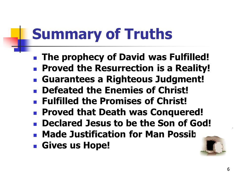 6 Summary of Truths The prophecy of David was Fulfilled.