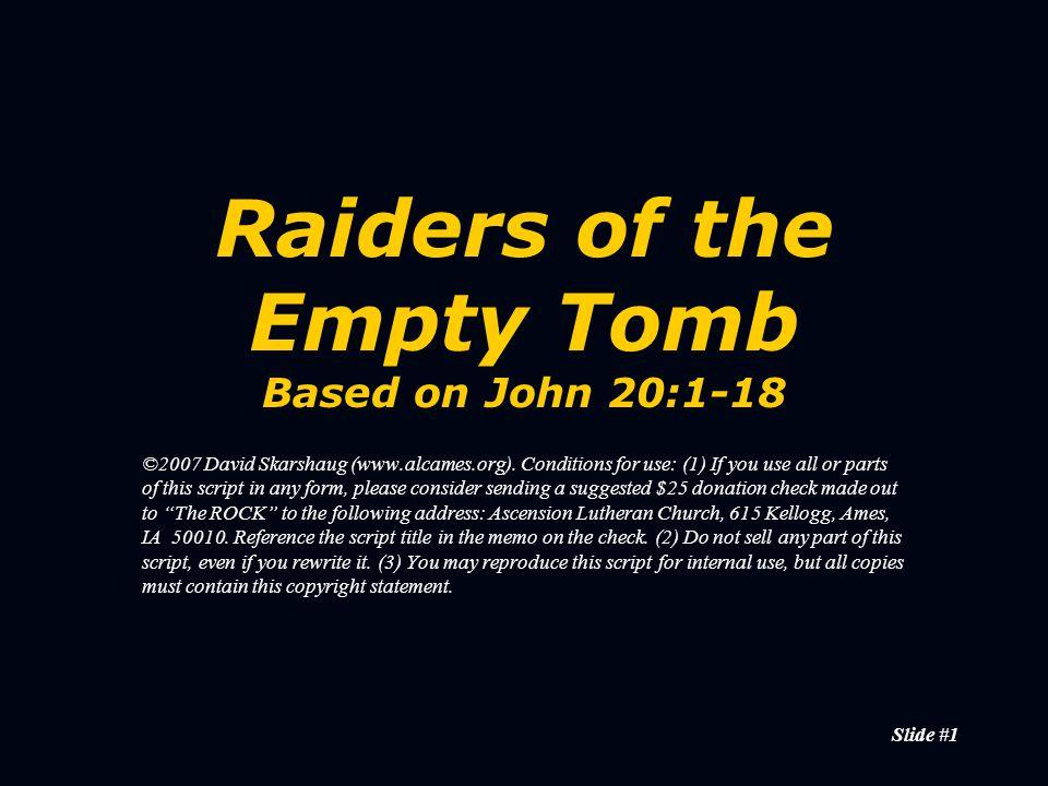 Slide #1 Raiders of the Empty Tomb Based on John 20:1-18 ©2007 David Skarshaug (www.alcames.org).