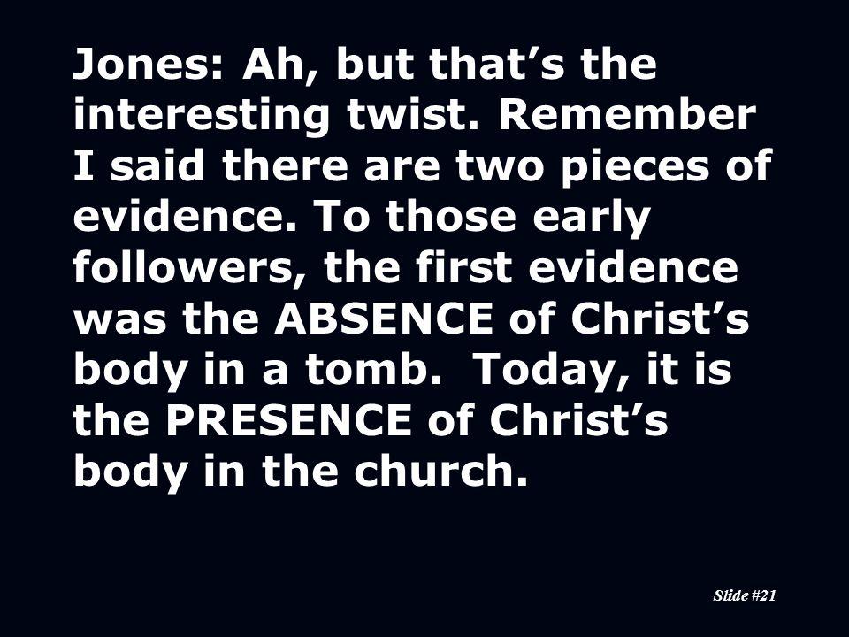 Slide #21 Jones:Ah, but that's the interesting twist.