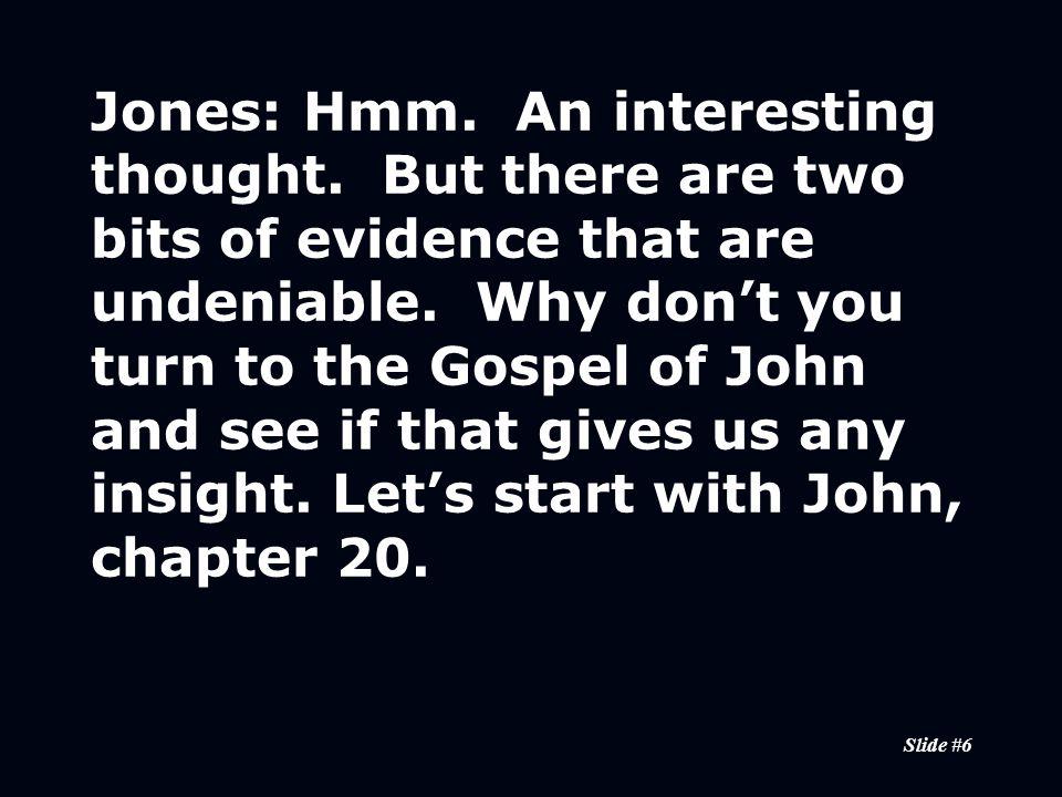 Slide #6 Jones:Hmm. An interesting thought.