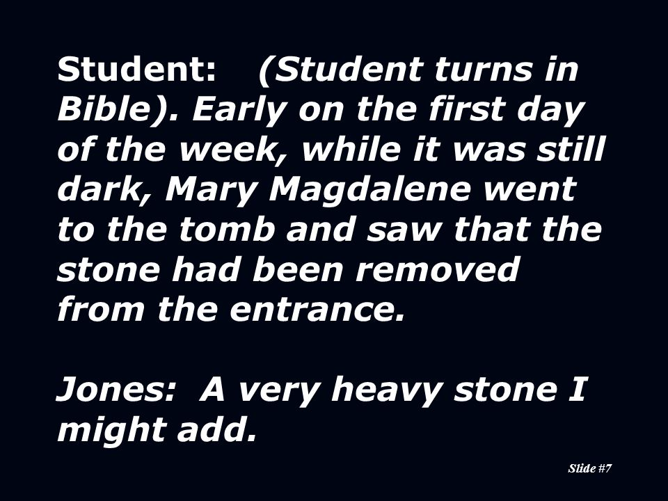 Slide #18 Student:Finally the other disciple, who had reached the tomb first, also went inside.