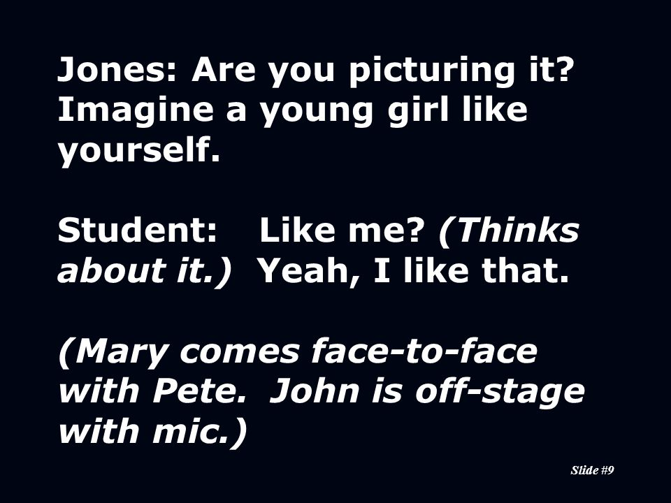 Slide #9 Jones:Are you picturing it. Imagine a young girl like yourself.