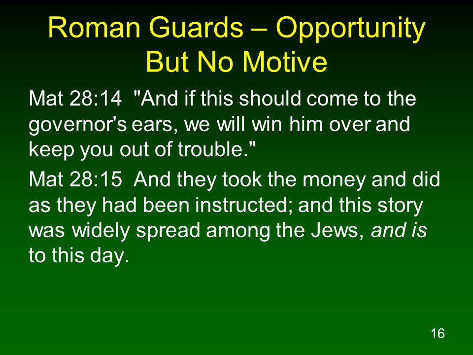 16 Roman Guards – Opportunity But No Motive Mat 28:14