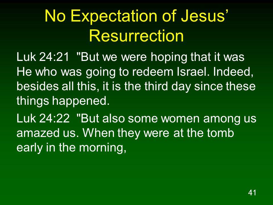 41 No Expectation of Jesus' Resurrection Luk 24:21