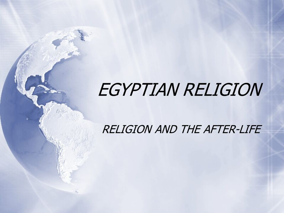 EGYPTIAN RELIGION RELIGION AND THE AFTER-LIFE