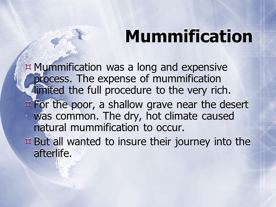 Mummification  Mummification was a long and expensive process.