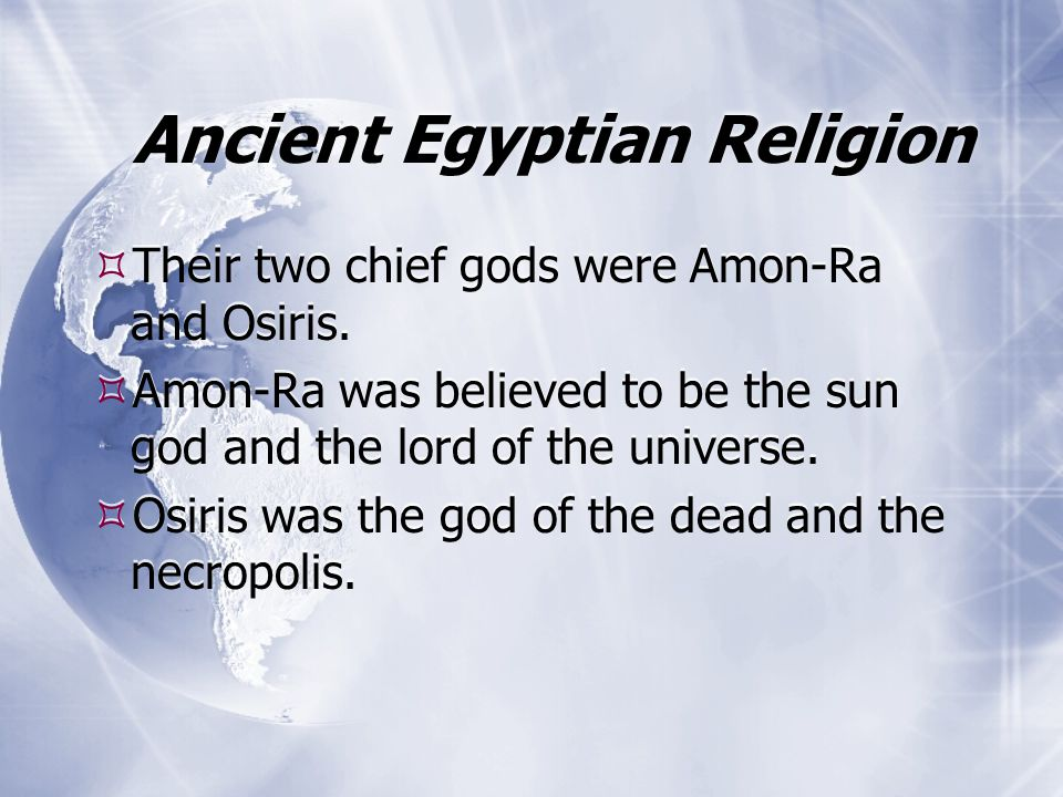 Ancient Egyptian Religion  Their two chief gods were Amon-Ra and Osiris.