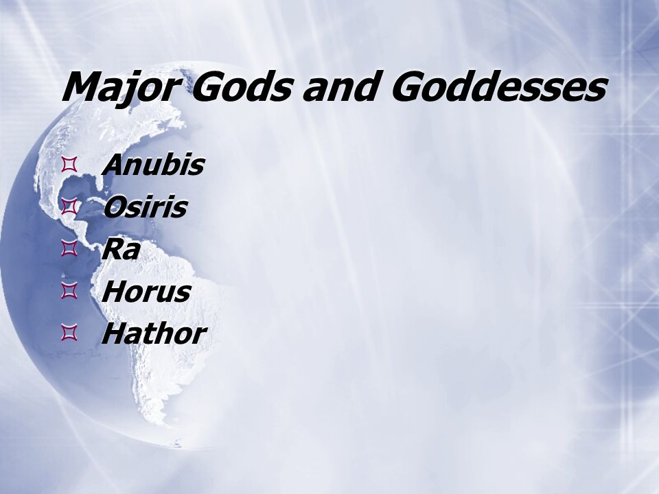 Major Gods and Goddesses  Anubis  Osiris  Ra  Horus  Hathor  Anubis  Osiris  Ra  Horus  Hathor