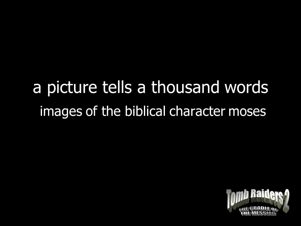a picture tells a thousand words images of the biblical character moses