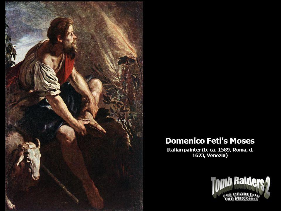 Domenico Feti s Moses Italian painter (b. ca. 1589, Roma, d. 1623, Venezia)