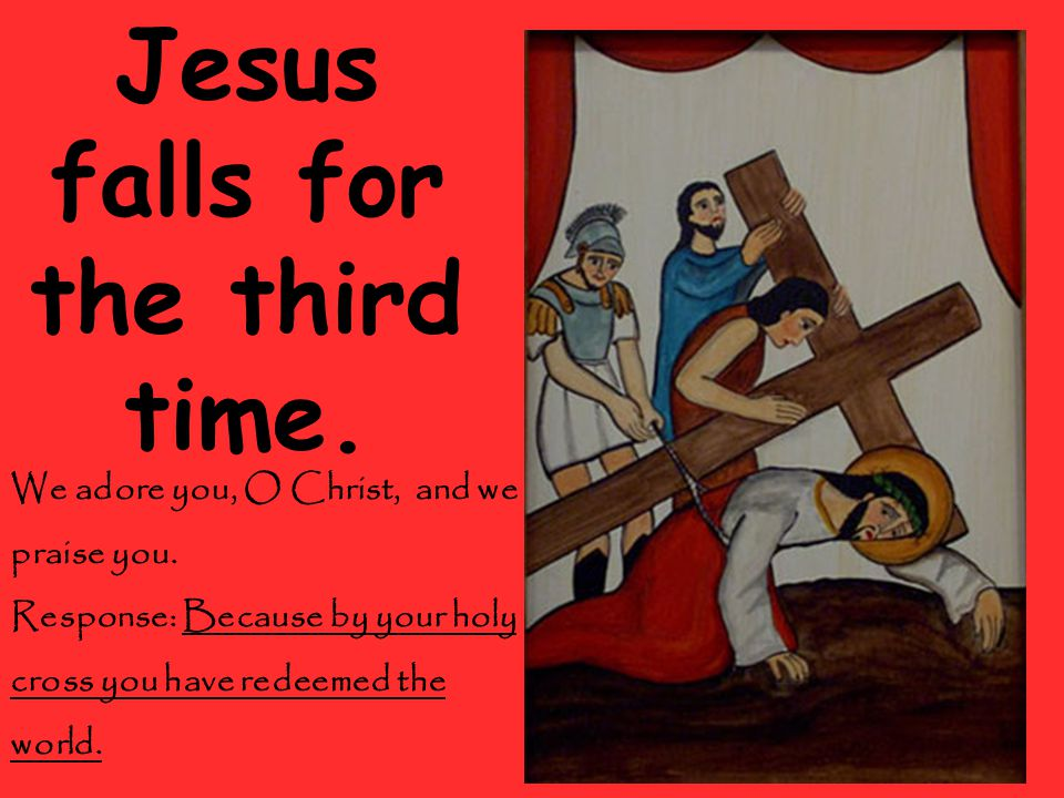 Jesus falls for the third time. We adore you, O Christ, and we praise you.