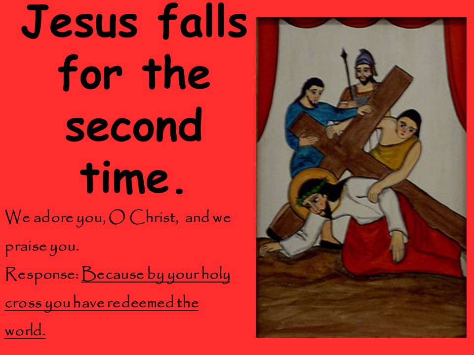 Jesus falls for the second time. We adore you, O Christ, and we praise you.
