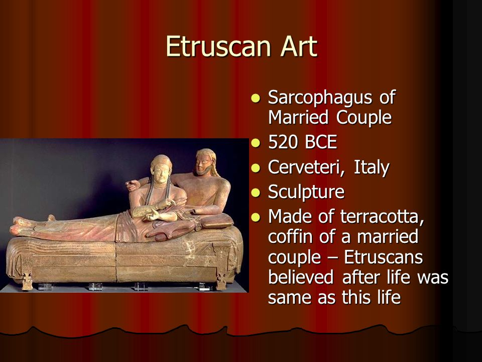 Etruscan Art Sarcophagus of Married Couple Sarcophagus of Married Couple 520 BCE 520 BCE Cerveteri, Italy Cerveteri, Italy Sculpture Sculpture Made of