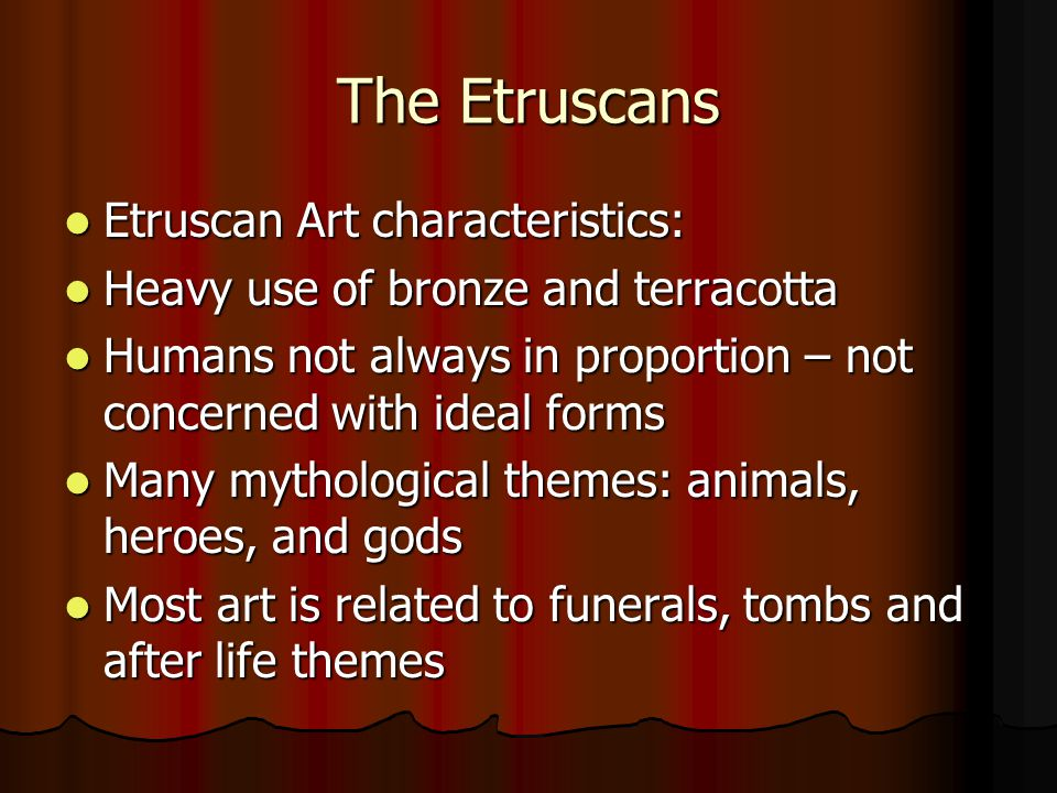 The Etruscans Etruscan Art characteristics: Etruscan Art characteristics: Heavy use of bronze and terracotta Heavy use of bronze and terracotta Humans