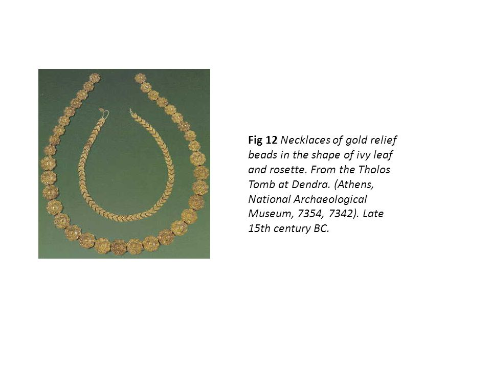 Fig 12 Necklaces of gold relief beads in the shape of ivy leaf and rosette.