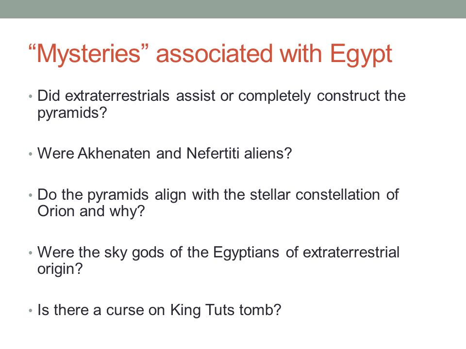 Mysteries associated with Egypt Did extraterrestrials assist or completely construct the pyramids.