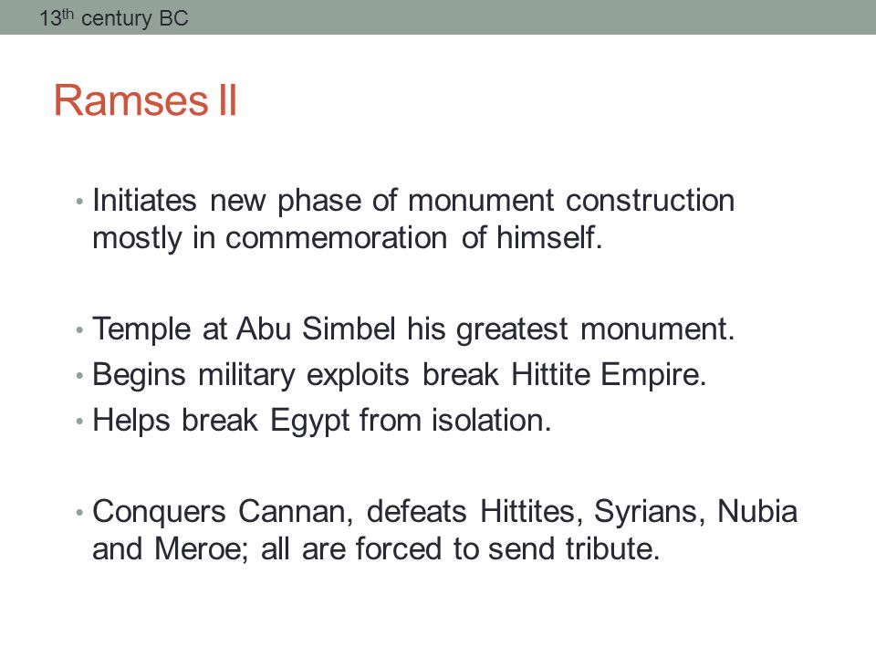 Ramses II Initiates new phase of monument construction mostly in commemoration of himself.