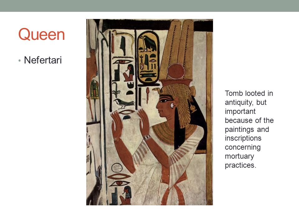 Queen Nefertari Tomb looted in antiquity, but important because of the paintings and inscriptions concerning mortuary practices.