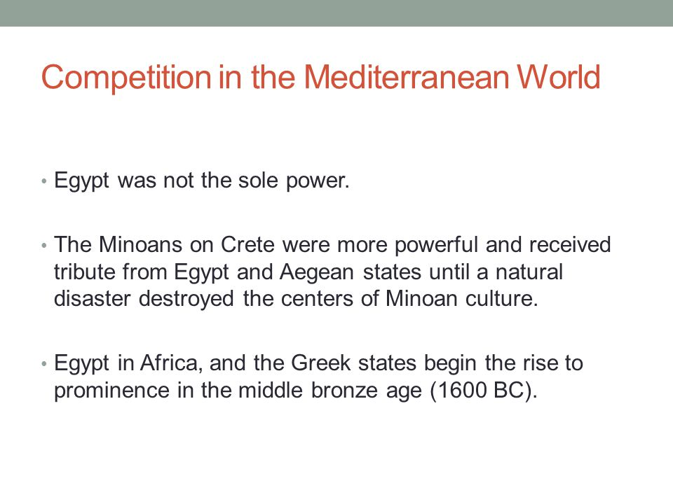 Competition in the Mediterranean World Egypt was not the sole power.