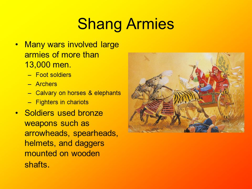 Shang Armies Many wars involved large armies of more than 13,000 men.