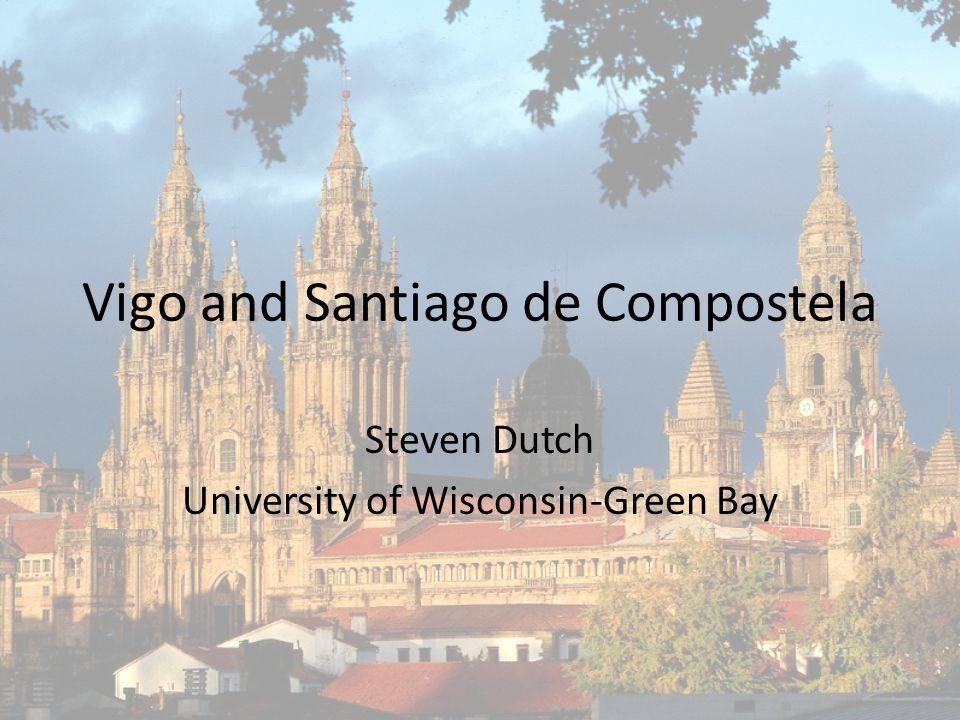 Vigo and Santiago de Compostela Steven Dutch University of Wisconsin-Green Bay