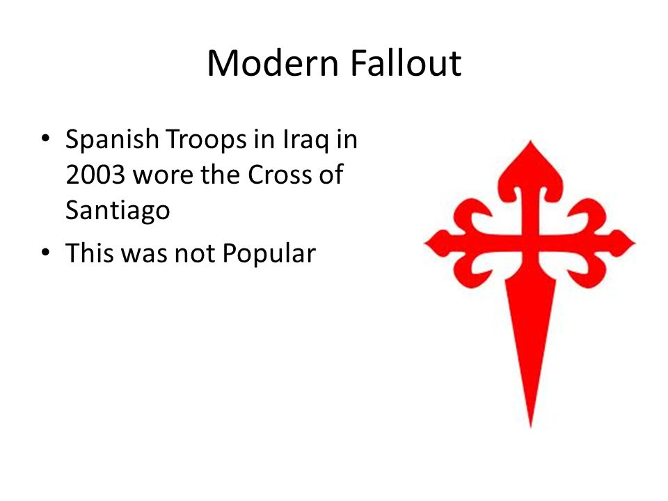 Modern Fallout Spanish Troops in Iraq in 2003 wore the Cross of Santiago This was not Popular