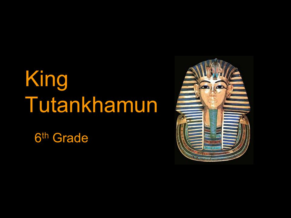 King Tutankhamun 6 th Grade