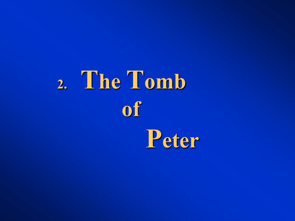 2. T he T omb of P eter