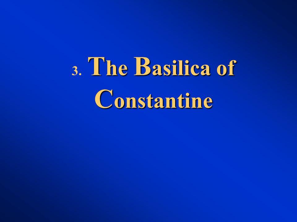 T he B asilica of C onstantine 3. T he B asilica of C onstantine